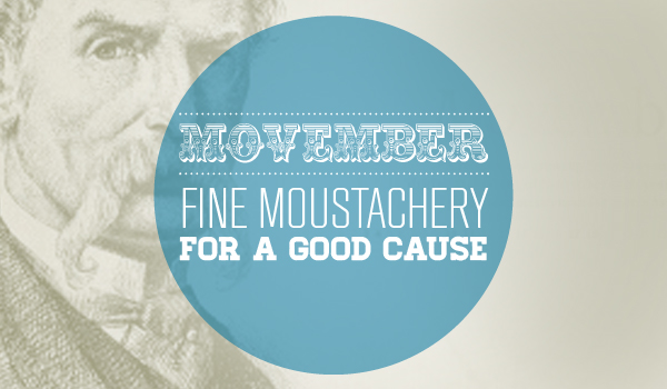 Movember – Fine Moustachery for a good cause